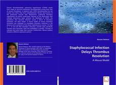 Portada del libro de Staphylococcal Infection Delays Thrombus Resolution