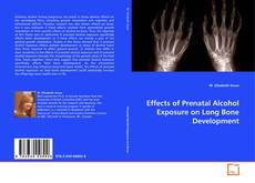 Bookcover of Effects of Prenatal Alcohol Exposure on Long Bone Development