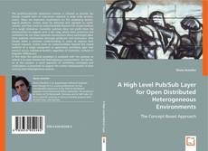 Buchcover von A High Level Pub/Sub Layer for Open Distributed Heterogeneous Environments