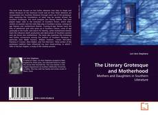 Обложка The Literary Grotesque and Motherhood