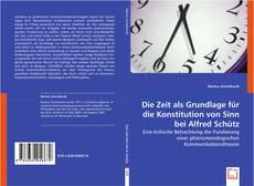 Die Zeit als Grundlage für die Konstitution von Sinn bei Alfred Schütz kitap kapağı