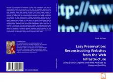 Buchcover von Lazy Preservation: Reconstructing Websites from the Web Infrastructure