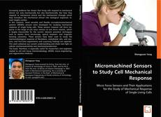 Bookcover of Micromachined Sensors to Study Cell Mechanical Response
