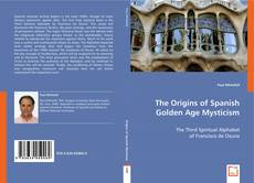 Couverture de The Origins of Spanish Golden Age Mysticism