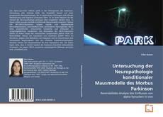 Untersuchung der Neuropathologie konditionaler Mausmodelle des Morbus Parkinson kitap kapağı