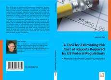 Borítókép a  A Tool for Estimating the Cost of Reports Required by US Federal Regulations - hoz