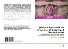 Bookcover of Monopsychism: Albert the Great, Siger of Brabant, and Thomas Aquinas