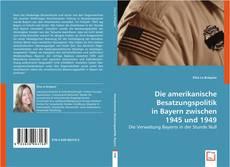 Bookcover of Die amerikanische Besatzungspolitik in Bayern zwischen 1945 und 1949