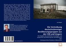 Bookcover of Die Vertreibung deutschstämmiger Bevölkerungsgruppen aus der CSR und Ungarn