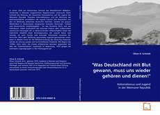 """Bookcover of """"Was Deutschland mit Blut gewann, muss uns wieder gehören und dienen!"""""""