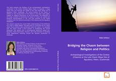 Bookcover of Bridging the Chasm between Religion and Politics