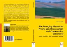 Borítókép a  The Emerging Market for Private Land Preservation and Conservation Easements - hoz