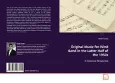 Portada del libro de Original Music for Wind Band  in the Latter Half of the  1950s