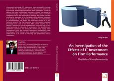 Bookcover of An Investigation of the Effects of IT Investment on Firm Performance