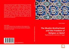Bookcover of The Muslim Brotherhood and the Freedom of Religion or Belief