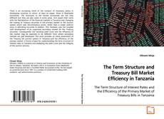 Bookcover of The Term Structure and Treasury Bill Market Efficiency in Tanzania