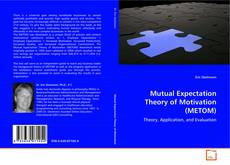 Bookcover of Mutual Expectation Theory of Motivation (METOM)