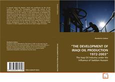 """Bookcover of """"THE DEVELOPMENT OF IRAQI OIL PRODUCTION 1972-2003"""""""