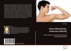 Bookcover of Asian Masculinity, American Identity