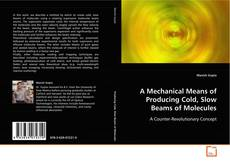 A Mechanical Means of Producing Cold, Slow Beams of Molecules kitap kapağı