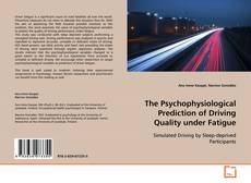 Bookcover of The Psychophysiological Prediction of Driving Quality Under Fatigue