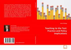 Bookcover of Teaching to the Test: Practice and Policy Implications