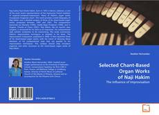 Bookcover of Selected Chant-Based Organ Works of Naji Hakim