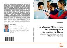 Bookcover of Adolescents' Perception of Citizenship and Democracy in Ghana