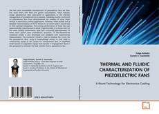 Bookcover of THERMAL AND FLUIDIC CHARACTERIZATION OF PIEZOELECTRIC FANS