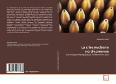 Bookcover of La crise nucléaire nord-coréenne