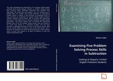 Bookcover of Examining Five Problem Solving Process Skills in Subtraction