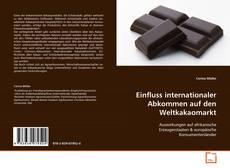 Capa do livro de Einfluss internationaler Abkommen auf den Weltkakaomarkt