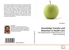 Borítókép a  Knowledge Transfer and Retention in Health Care - hoz
