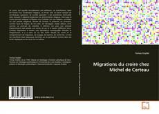 Bookcover of Migrations du croire chez Michel de Certeau