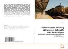 Buchcover von Die touristische Nutzung stillgelegter Bahnhöfe und Bahnanlagen