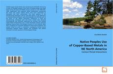 Bookcover of Native Peoples Use of Copper-Based Metals in NE North America