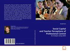 Bookcover of Social Capital and Teacher Perceptions of Professional Control