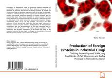 Portada del libro de Production of Foreign Proteins in Industrial Fungi
