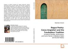 Bookcover of Rogue Poetry: Cecco Angiolieri and the Troubadour Tradition