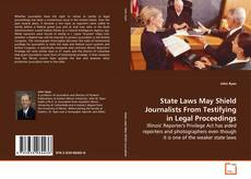 Bookcover of State Laws May Shield Journalists From Testifying in Legal Proceedings