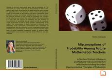 Misconceptions of Probability Among Future Mathematics Teachers kitap kapağı