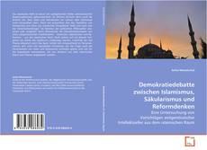 Demokratiedebatte zwischen Islamismus, Säkularismus und Reformdenken kitap kapağı