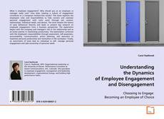 Bookcover of Understanding the Dynamics of Employee Engagement and Disengagement