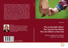 Bookcover of The Irreducible Other :The Second Sex Meets This Sex Which is Not One