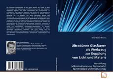 Buchcover von Ultradünne Glasfasern als Werkzeug zur Kopplung von Licht und Materie