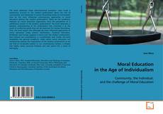 Bookcover of Moral Education in the Age of Individualism