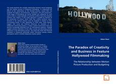 Buchcover von The Paradox of Creativity and Business in Feature Hollywood Filmmaking