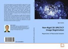 Bookcover of Non-Rigid 3D SPECT/CT Image Registration