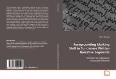 Bookcover of Foregrounding Marking Shift in Sundanese Written Narrative Segments