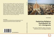 Bookcover of Explaining Religious Participation for U.S. Immigrants